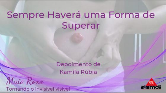 Sempre haverá uma Forma de Superar – A História de Superação de Kamila